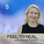 Feel To Heal with Sharyn Nichols