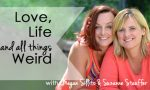 Love, Life and All Things Weird. Megan Sillito and Suzanne Stauffer